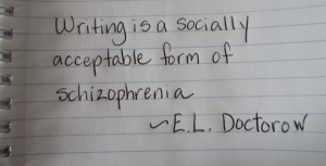 Writing is a Socially Acceptable Form of Schizophrenia